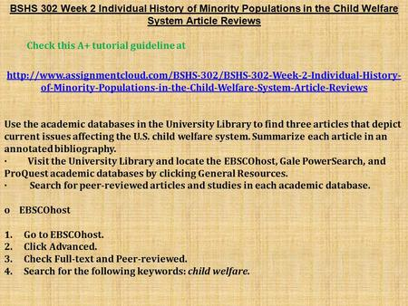 BSHS 302 Week 2 Individual History of Minority Populations in the Child Welfare System Article Reviews Check this A+ tutorial guideline at