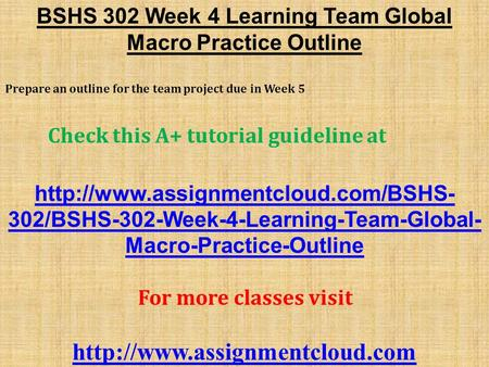 BSHS 302 Week 4 Learning Team Global Macro Practice Outline Prepare an outline for the team project due in Week 5 Check this A+ tutorial guideline at