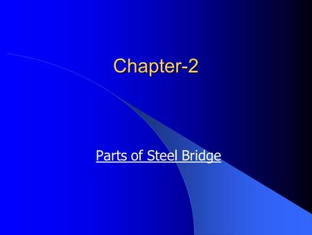 Chapter-2 Parts of Steel Bridge. contents Bearings Horizontal and transversal wind bracing Classification of bridges.