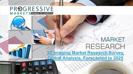 3D Imaging Market Research Survey, Global Analysis, Forecasted to 2025.