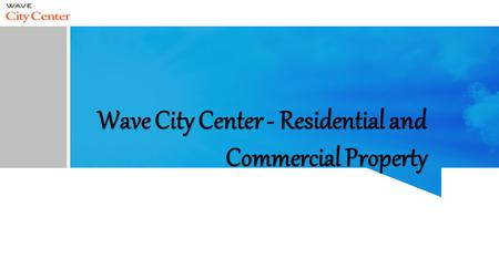 Wave City Center - Residential and Commercial Property.