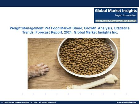 © 2016 Global Market Insights, Inc. USA. All Rights Reserved  Weight Management Pet Food Market Share, Growth, Analysis, Statistics,