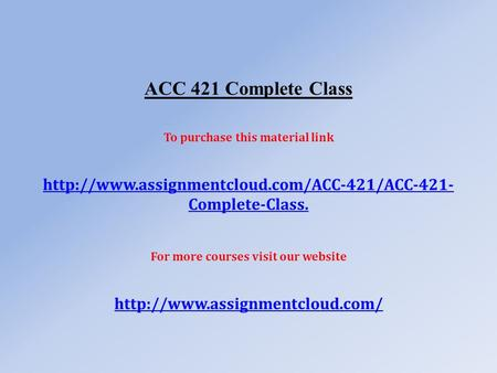 ACC 421 Complete Class To purchase this material link  Complete-Class. For more courses visit our website.