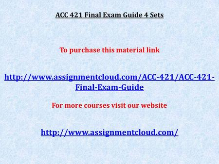 ACC 421 Final Exam Guide 4 Sets To purchase this material link  Final-Exam-Guide For more courses visit.