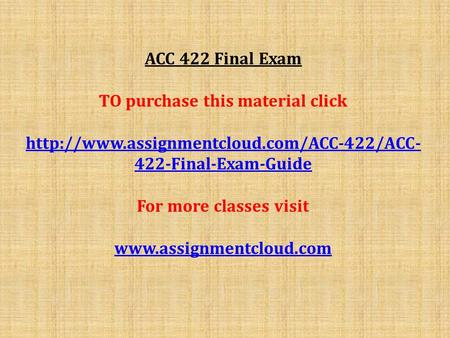 ACC 422 Final Exam TO purchase this material click  422-Final-Exam-Guide For more classes visit