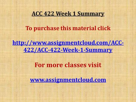 ACC 422 Week 1 Summary To purchase this material click  422/ACC-422-Week-1-Summary For more classes visit