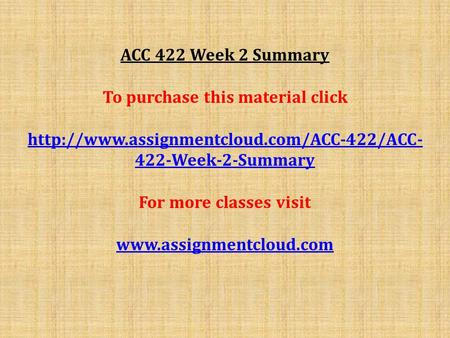 ACC 422 Week 2 Summary To purchase this material click  422-Week-2-Summary For more classes visit