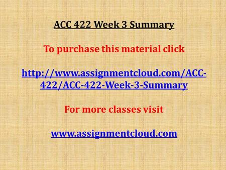 ACC 422 Week 3 Summary To purchase this material click  422/ACC-422-Week-3-Summary For more classes visit