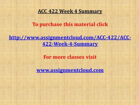 ACC 422 Week 4 Summary To purchase this material click  422-Week-4-Summary For more classes visit