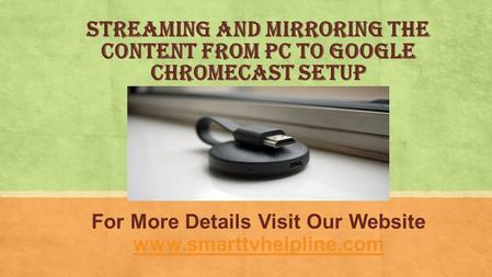 Streaming and Mirroring the content from PC to Google chromecast Setup For More Details Visit Our Website