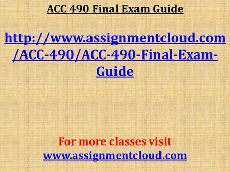 ACC 490 Final Exam Guide  /ACC-490/ACC-490-Final-Exam- Guide For more classes visit