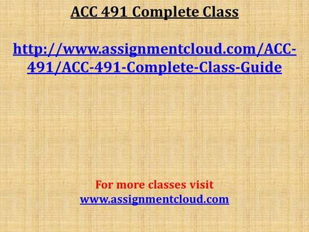 ACC 491 Complete Class  491/ACC-491-Complete-Class-Guide For more classes visit