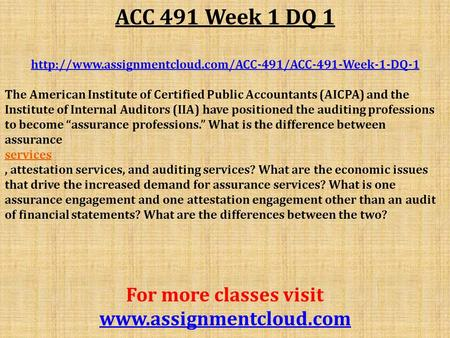 ACC 491 Week 1 DQ 1  The American Institute of Certified Public Accountants (AICPA) and the Institute.