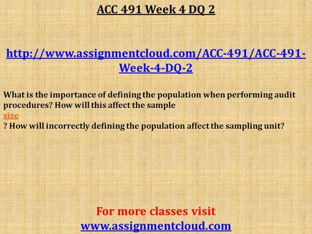 ACC 491 Week 4 DQ 2  Week-4-DQ-2 What is the importance of defining the population when performing audit.