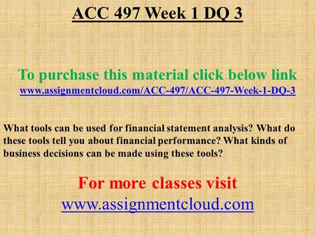 ACC 497 Week 1 DQ 3 To purchase this material click below link  What tools can be used for financial.