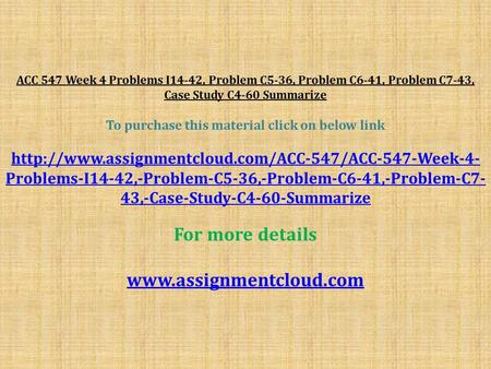 ACC 547 Week 4 Problems I14-42, Problem C5-36, Problem C6-41, Problem C7-43, Case Study C4-60 Summarize To purchase this material click on below link