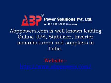 Abppowers.com is well known leading Online UPS, Stabilizer, Inverter manufacturers and suppliers in India. Website:-