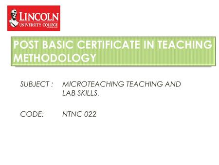 SUBJECT :MICROTEACHING TEACHING AND LAB SKILLS. CODE:NTNC 022 POST BASIC CERTIFICATE IN TEACHING METHODOLOGY.
