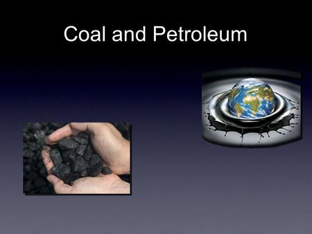 Coal and Petroleum. Coal and petroleum are sources of energy that are non- renewable. They were made in the nature a long time before and they will finish.