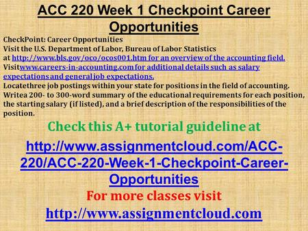 ACC 220 Week 1 Checkpoint Career Opportunities CheckPoint: Career Opportunities Visit the U.S. Department of Labor, Bureau of Labor Statistics at