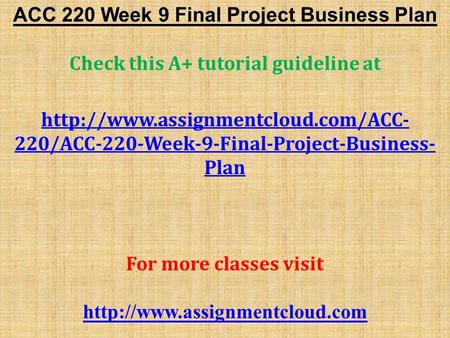 ACC 220 Week 9 Final Project Business Plan Check this A+ tutorial guideline at  220/ACC-220-Week-9-Final-Project-Business-
