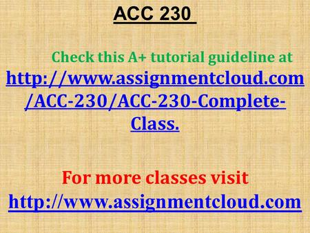 ACC 230 Check this A+ tutorial guideline at  /ACC-230/ACC-230-Complete- Class. For more classes visit