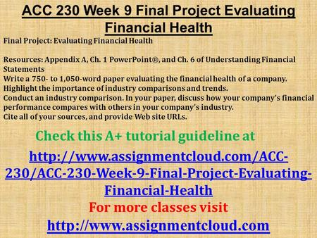 "acc 230 week nine final project evaluating financial health This report by the staff of the commission's utilities division (""acc  4 this bta  does not establish commission policy and is not final  forty-nine projects are  beyond the ten year horizon or have  extreme contingency issues that will need  to be evaluated and  or financial climate faced by a project."