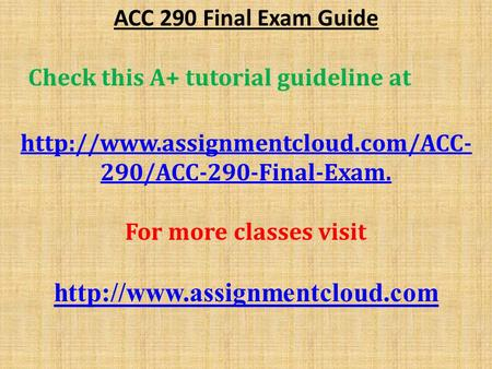 ACC 290 Final Exam Guide Check this A+ tutorial guideline at  290/ACC-290-Final-Examhttp://www.assignmentcloud.com/ACC-