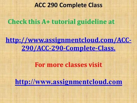 ACC 290 Complete Class Check this A+ tutorial guideline at  290/ACC-290-Complete-Classhttp://www.assignmentcloud.com/ACC-
