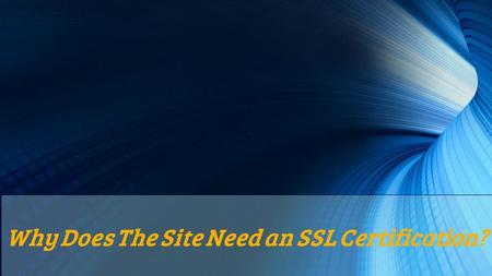 Why Does The Site Need an SSL Certification?. Security should always be a high concern for your website, but do you need an SSL certificate? A secure.