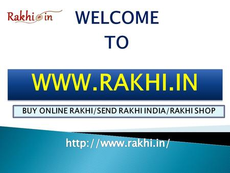 WELCOME TO BUY ONLINE RAKHI/SEND RAKHI INDIA/RAKHI SHOP.