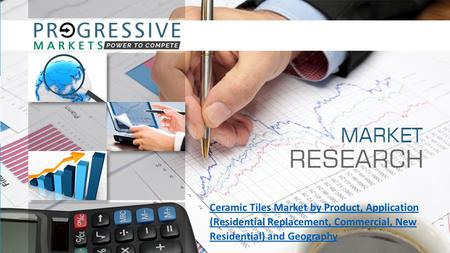 Ceramic Tiles Market by Product, Application (Residential Replacement, Commercial, New Residential) and Geography.
