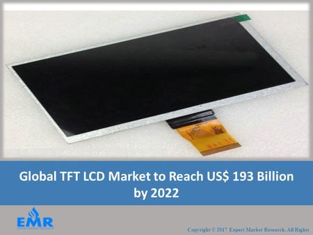 Global TFT LCD Market to Reach US$ 193 Billion by 2022.
