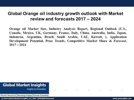 © 2016 Global Market Insights, Inc. USA. All Rights Reserved  Global Orange oil industry growth outlook with Market review and forecasts.