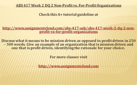 ABS 417 Week 2 DQ 2 Non-Profit vs. For-Profit Organizations Check this A+ tutorial guideline at