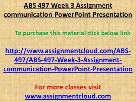 ABS 497 Week 3 Assignment communication PowerPoint Presentation To purchase this material click below link  497/ABS-497-Week-3-Assignment-