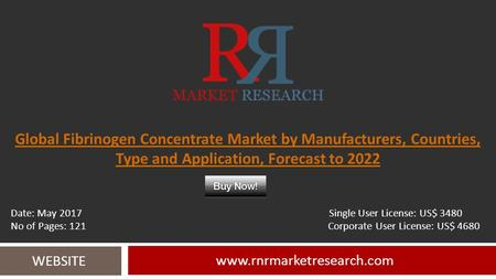 Global Fibrinogen Concentrate Market by Manufacturers, Countries, Type and Application, Forecast to WEBSITE Date: May 2017.