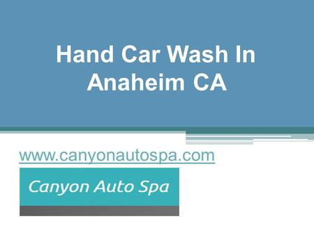 Hand Car Wash In Anaheim CA - www.canyonautospa.com