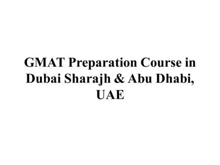 GMAT Preparation Course in Dubai Sharajh & Abu Dhabi, UAE.