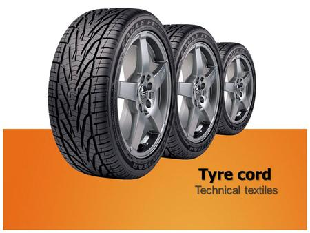 Tyre cord Technical textiles. CONTENTS  Introduction  Parts & structure of tyre cord  Function of parts  Classification of tyres  Raw material in.