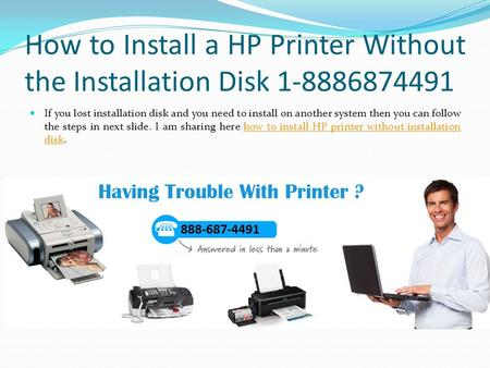 How to Install a HP Printer Without the Installation Disk If you lost installation disk and you need to install on another system then you.