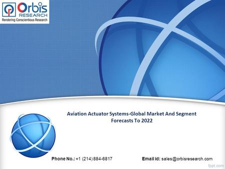 Aviation Actuator Systems-Global Market And Segment Forecasts To 2022 Phone No.: +1 (214) id: