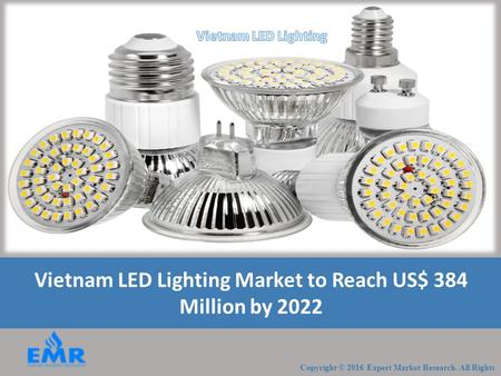 Vietnam LED Lighting Market Expected to Reach US$ 384 Million by 2022