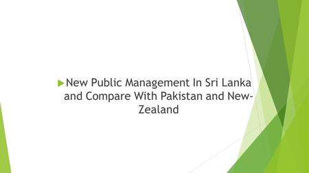  New Public Management In Sri Lanka and Compare With Pakistan and New- Zealand.