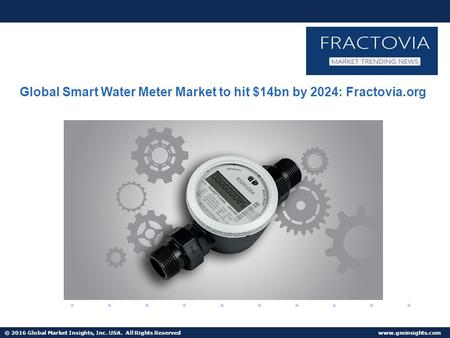 © 2016 Global Market Insights, Inc. USA. All Rights Reserved  Fuel Cell Market size worth $25.5bn by 2024 Global Smart Water Meter Market.