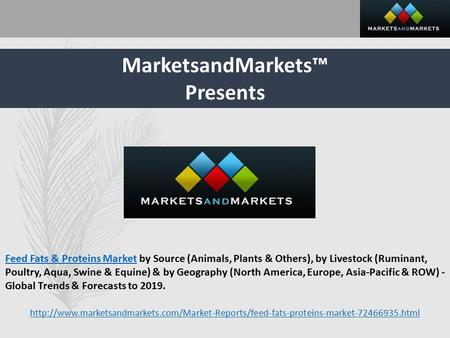 MarketsandMarkets™ Presents Feed Fats & Proteins MarketFeed Fats & Proteins Market by Source (Animals, Plants & Others), by Livestock (Ruminant, Poultry,