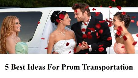 5 Best Ideas For Prom Transportation Atlanta