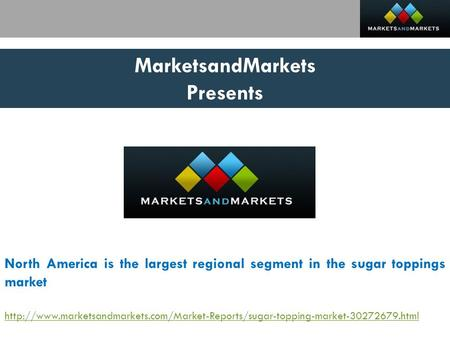 MarketsandMarkets Presents North America is the largest regional segment in the sugar toppings market