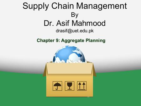 Supply Chain Management By Dr. Asif Mahmood Chapter 9: Aggregate Planning.