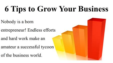 6 Tips To Grow Your Business